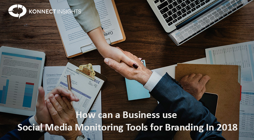 How Can A Business Use Social Media Monitoring Tools For Branding In 2018- Konnect Insights